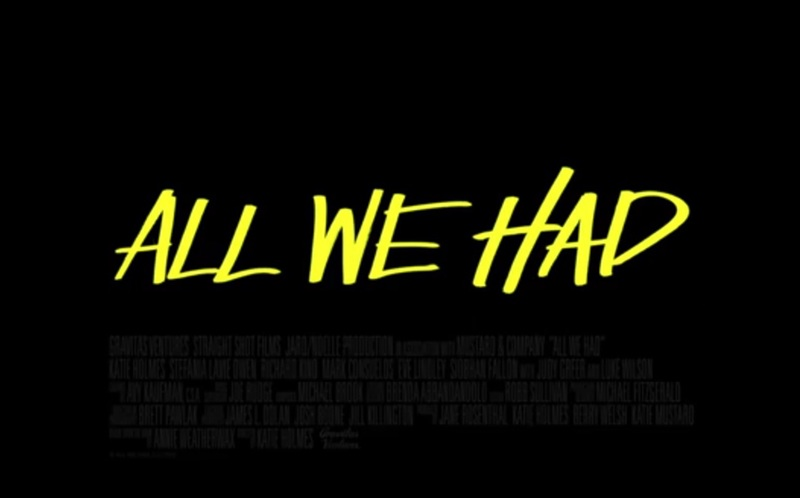 All We Had stars Katie Holmes, Eve Lindley, Katherine Reis, Richard Kind, Mark Consuelos, Odiseas Georgiadis, Judy Greer, and Richard Petrocelli.
